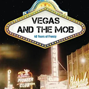 Vegas and the Mob - 40 Years of Frenzy